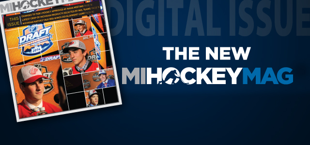 In this issue of MiHockeyMag, we take you through the 2014 NHL Draft (and get you ready for next year's, as well). We also catch you up on...